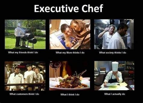 Restaurant Memes - here s the what people think i do meme for chefs