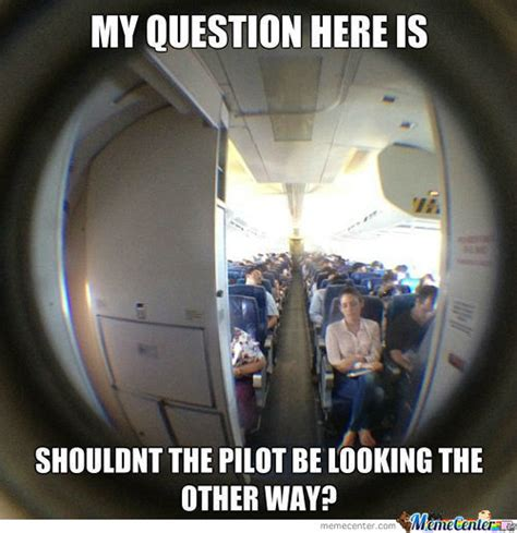 Voyeur Meme - 10 pilot memes take off on the career careers