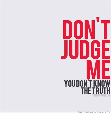 Don T Judge Me Quotes by If You Dont Me Dont Judge Me Quotes Quotesgram