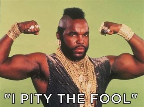 I Pity The Fool Meme - mr t quotes images frompo 1