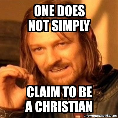 Boromir Meme Generator - meme boromir one does not simply claim to be a christian