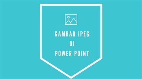 format video untuk power point membuat gambar format jpeg di power point de eka