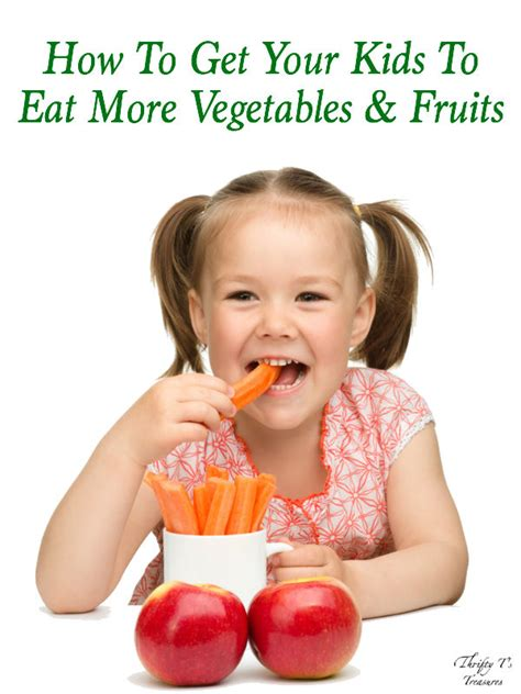 how to get your to eat how to get your to eat more vegetables fruits thrifty t s treasures