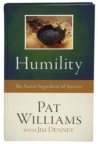 humility books humility the secret ingredient of success by pat williams