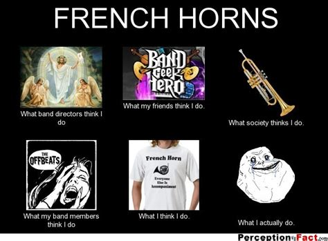 French Horn Memes - french horns what people think i do what i really do