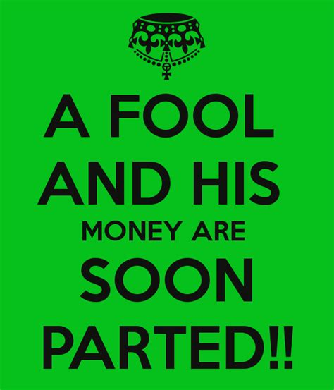 a and his a fool and his money are soon parted poster ebb keep calm o matic