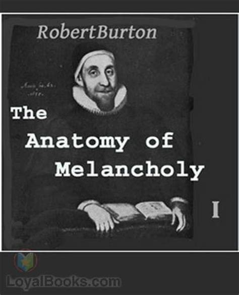 the essential anatomy of melancholy books the anatomy of melancholy by robert burton free at loyal