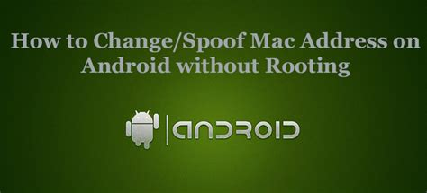 spoof mac address android how to change spoof mac address on android without rooting appslova