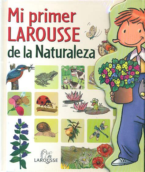 mi primer larousse de 8416368481 mi primer larousse de la naturaleza larousse espaciologopedico
