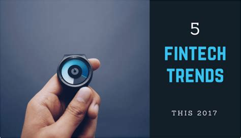 Fintech Trends And Predictions Looking Ahead To 2017 5 Trend Predictions 2017
