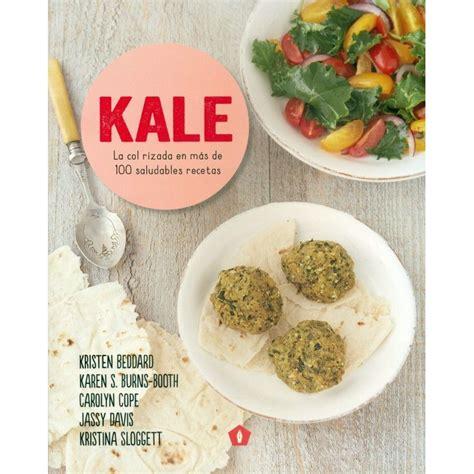 libro mas de 100 recetas kale la col rizada en mas de 100 saludables recetas libro