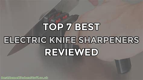 Best Sharpener For Kitchen Knives Top 7 Best Electric Knife Sharpeners Reviewed Hones