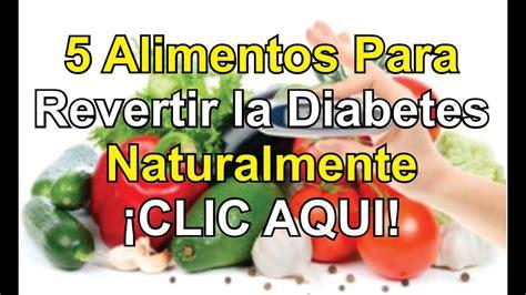 alimentos  revertir la diabetes naturalmente youtube