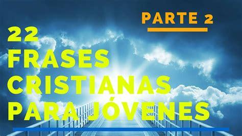 imagenes biblicas para jovenes frases cristianas para jovenes parte 2 frases de dios