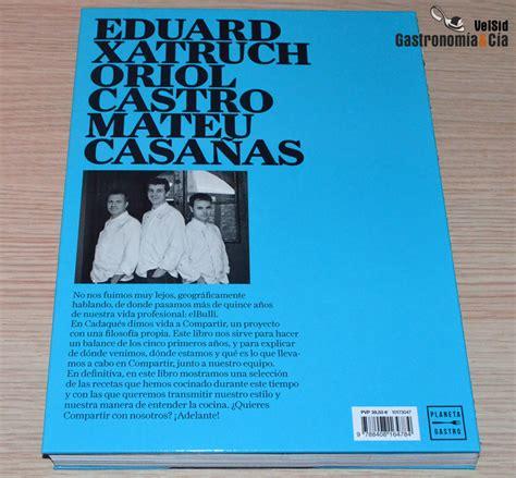 libro compartir compartir restaurante el libro de oriol castro mateu casa 241 as y eduard xatruch gastronom 237 a c 237 a