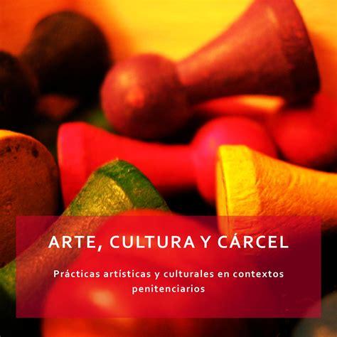 imagenes artisticas que producen desagrado arte cultura y c 225 rcel pr 225 cticas art 237 sticas y culturales