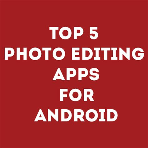 popular apps for android top 5 photo editing apps for android durofy