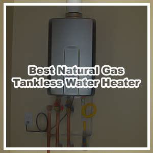 Which Gas Water Heater Is The Best - buyer s guide 2018 the five best gas tankless