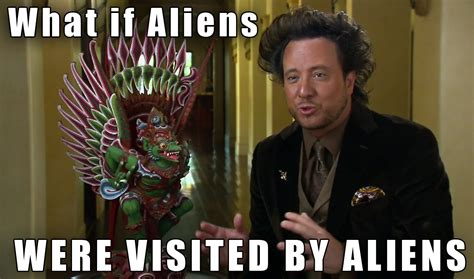 It Was Aliens Meme - image 209452 ancient aliens know your meme