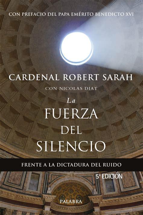 libro biografa del silencio libro la fuerza del silencio de cardenal robert sarah