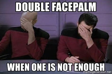Double Facepalm Meme - double facepalm when one is not enough doublefacepalm meme generator
