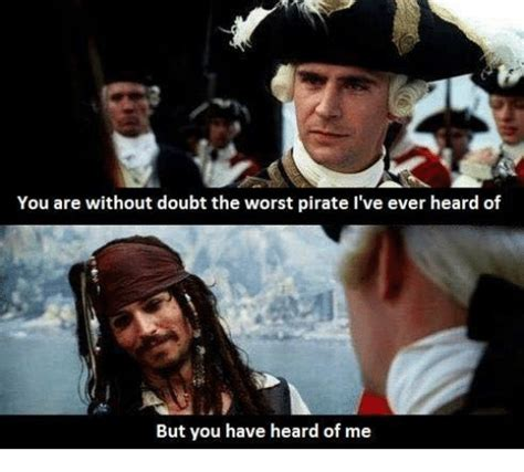 pirate blunderbeard worst pirate you are without doubt the worst pirate i ve ever heard of but you have heard of me meme on sizzle