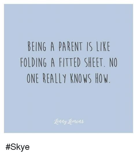 Being A Parent Meme - being a parent is like folding a fitted sheet no one