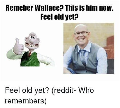 Feeling Old Meme - remeber wallace this is him now feel old yet feel old yet
