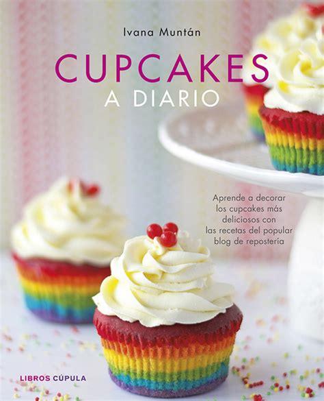 cupcakes a diario munt 193 n ivana sinopsis del libro rese 241 as criticas opiniones quelibroleo