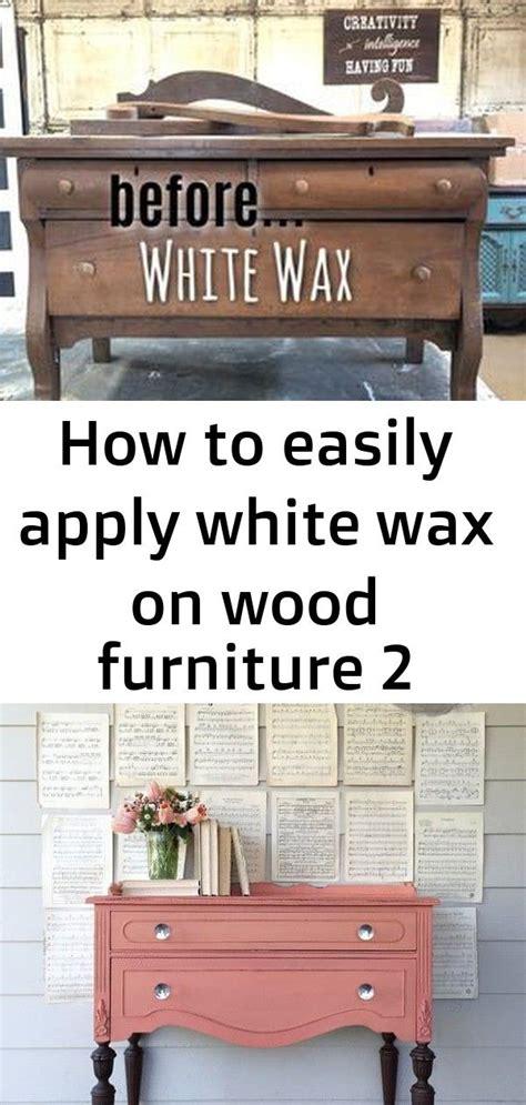 easily apply white wax  wood furniture  wood
