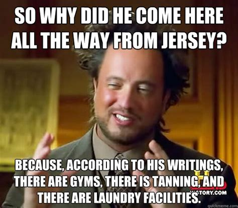 Where Did The Aliens Meme Come From - so why did he come here all the way from jersey because