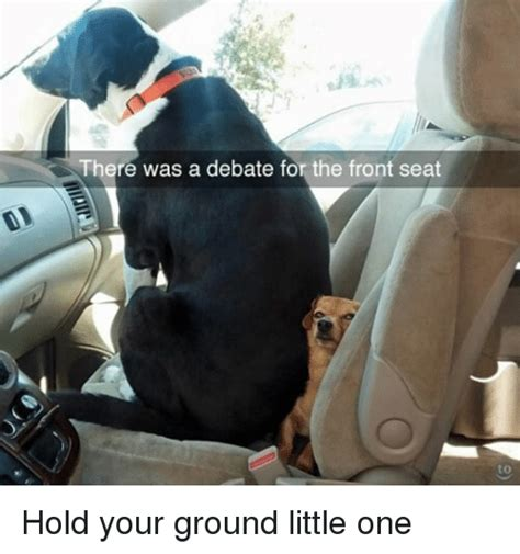 in front seat meme there was a debate for the front seat to hold your ground