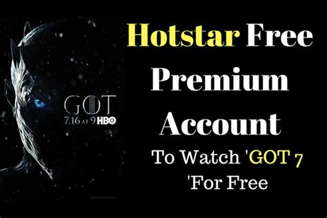 hotstar got hotstar free premium account offers watch got 7 for