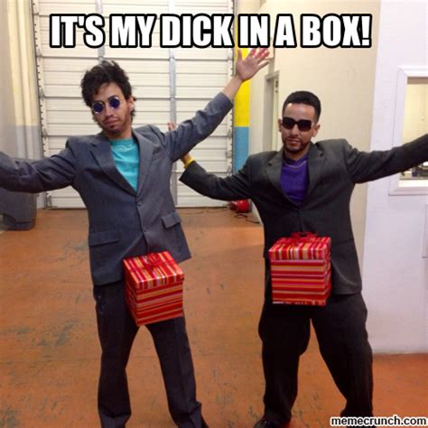Dick In A Box Meme - it s my dick in a box