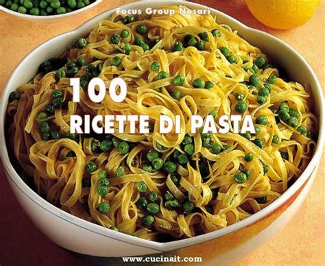 cucina di ricette cucina 100 ricette di pasta