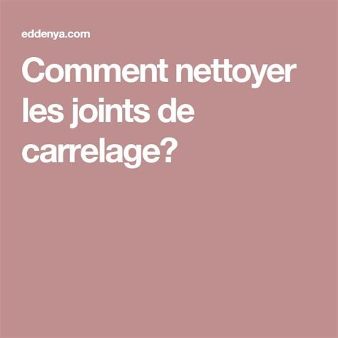 comment nettoyer les joints de carrelage 28 images
