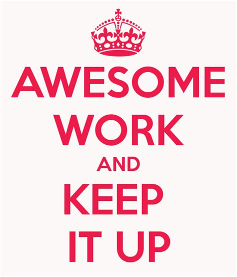 it works images awesome work and keep it up poster bridget keep calm o