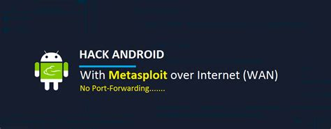 tutorial hack android hack android using metasploit without port forwarding over