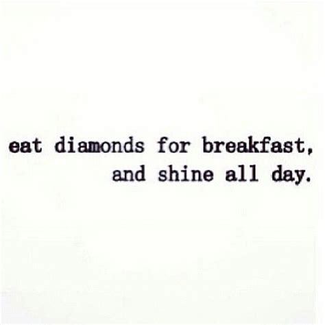 quot eat diamonds for breakfast and shine all day quot words
