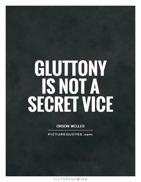 a secret vice gluttony is not a secret vice picture quotes