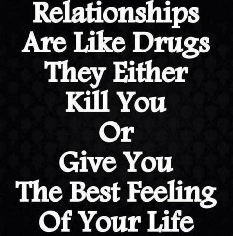 Can Detox From Drugs Kill You by Relationships Are Like Drugs They Either Kill You Or Give