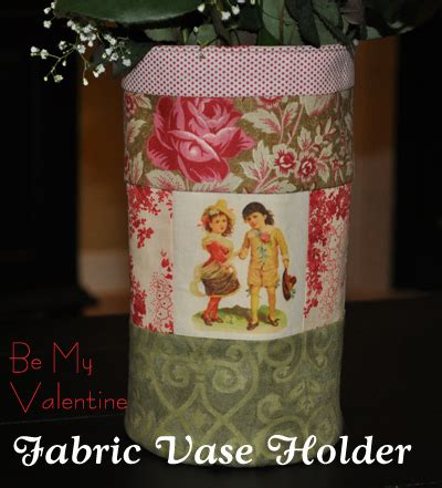 fabric vase pattern be my valentine fabric vase holder free pattern tutorial