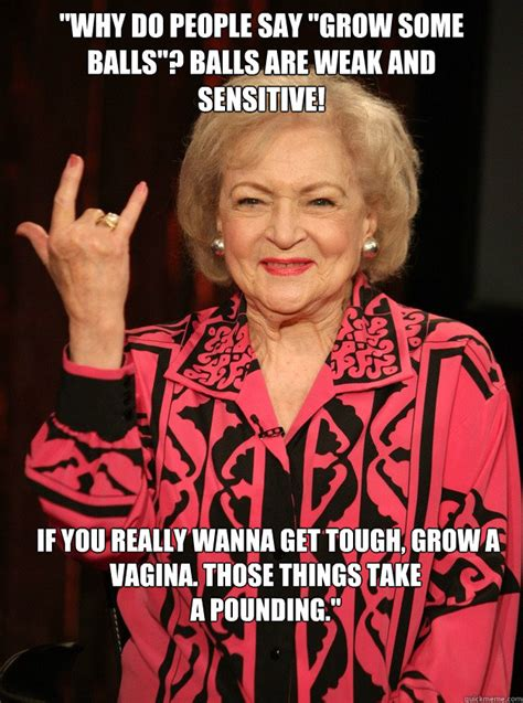 betty white pussy quote betty white balls are weak quotes quotesgram