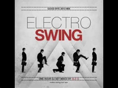 electro swing mix download good bye 2013 mix electro swing mixed by ale g youtube