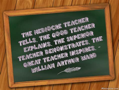 mediocre teacher tells  good teacher explains  superior teacher demonstrates