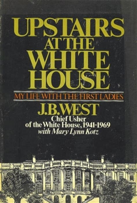 books about the white house upstairs at the white house my life with the first ladies by j b west reviews