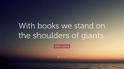 intelligent fanatics standing on the shoulders of giants books locke quote with books we stand on the shoulders of