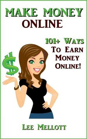 Want To Work Online From Home - make money online 101 ways to earn money online by lee mellott reviews