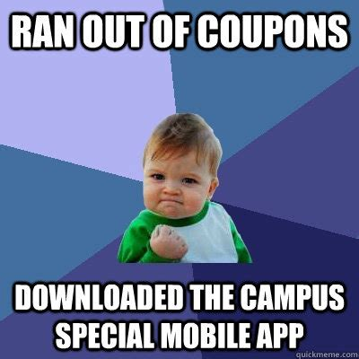 Coupon Meme - ran out of coupons downloaded the cus special mobile