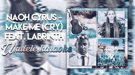 cry noah cyrus lyrics karaoke noah cyrus make me cry feat labrinth ukulele karaoke